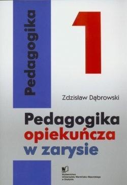Okładka książki Pedagogika opiekuńcza w zarysie. Tom I
