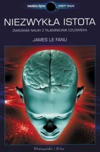 Okładka książki Niezwykła istota. Zmagania nauki z tajemnicami człowieka