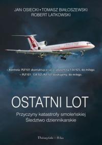 Okładka książki Ostatni lot. Przyczyny katastrofy smoleńskiej. Śledztwo dziennikarskie