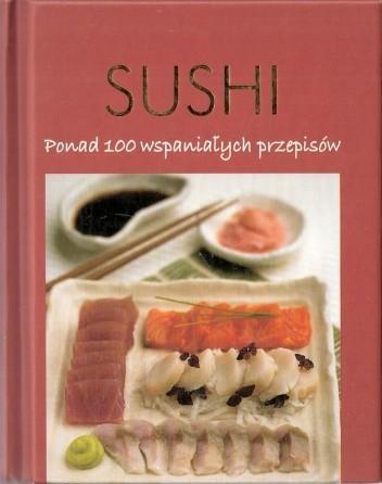 Okładka książki Sushi: ponad 100 wspaniałych przepisów