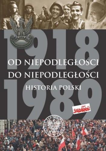 Okładka książki Od niepodległości do niepodległości. Historia Polski 1918–1989