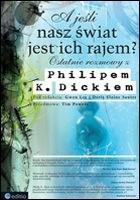 Okładka książki A jeśli nasz świat jest ich rajem? Ostatnie rozmowy z Philipem K. Dickiem