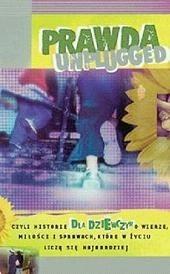 Okładka książki Prawda unplugged: historie dla dziewczyn na temat wiary, miłości i spraw, które w życiu liczą się najbardziej