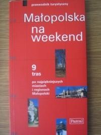 Okładka książki Małopolska na weekend. 9 tras po najpiękniejszych miastach i regionach Małopolski