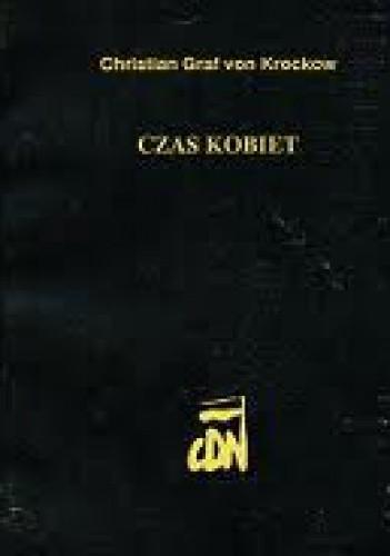 Okładka książki Czas kobiet. Wspomnienia z Pomorza 1944-1947 według relacji Libussy Fritz-Krockow