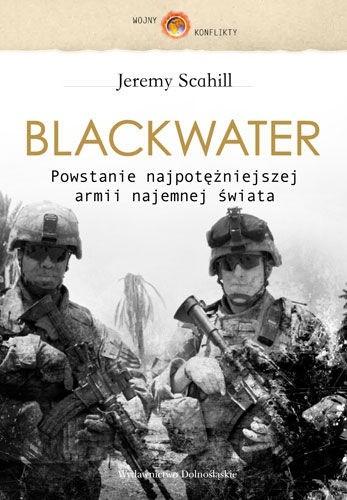 Okładka książki Blackwater. Powstanie najpotężniejszej armii najemnej świata