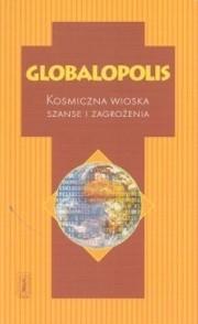 Okładka książki Globalopolis. Kosmiczna wioska. Szanse i zagrożeniaa