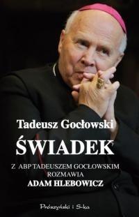 Okładka książki Świadek. Z abp. Tadeuszem Gocłowskim rozmawia Adam Hlebowicz