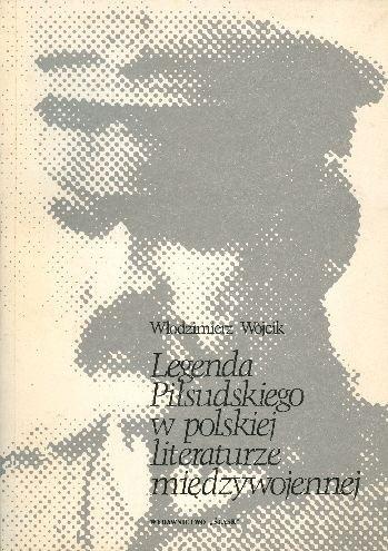 Okładka książki Legenda Piłsudskiego w Polskiej literaturze międzywojennej