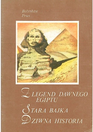 Okładka książki Z legend dawnego Egiptu ; Stara bajka ; Dziwna historia