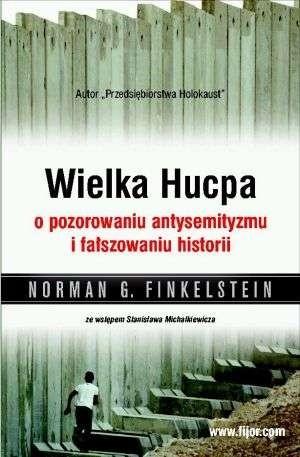 Okładka książki Wielka Hucpa. O pozorowaniu antysemityzmu i fałszowaniu historii