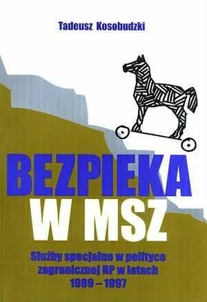 Okładka książki Bezpieka w MSZ: Służby specjalne w polityce zagranicznej RP w latach 1989-1997