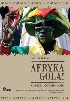 Okładka książki Afryka Gola! Futbol i Codzienność.