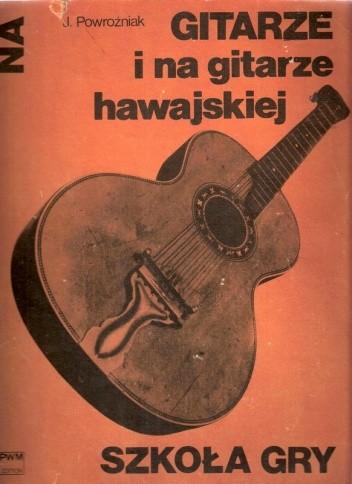 Okładka książki Szkoła gry na gitarze i na gitarze hawajskiej z 17 ilustracjami i tabelą chwytów