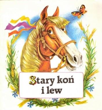 Okładka książki Stary koń i lew. Białoruska bajka ludowa