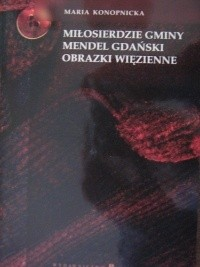 Okładka książki Miłosierdzie gminy. Mendel Gdański. Obrazki więzienne