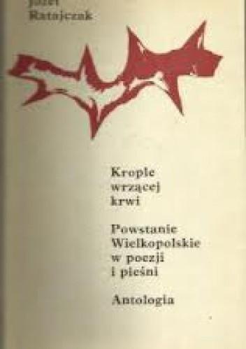 Okładka książki Krople wrzącej krwi. Powstanie Wielkopolskie w poezji i pieśni. Antologia.
