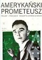Amerykański Prometeusz. Triumf i tragedia Roberta Oppenheimera