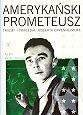 Okładka książki Amerykański Prometeusz. Triumf i tragedia Roberta Oppenheimera