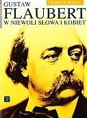 Okładka książki Gustaw Flaubert: W niewoli słowa i kobiet