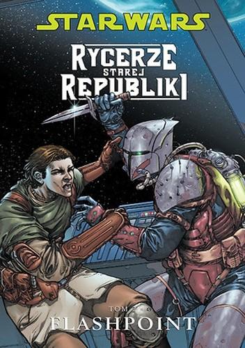 Okładka książki Star Wars: Rycerze Starej Republiki. Tom 2. Flashpoint