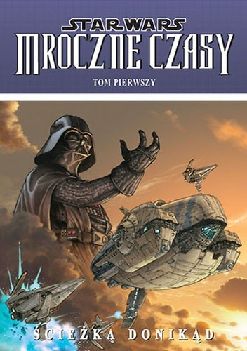 Okładka książki Star Wars: Mroczne Czasy. Tom 1: Ścieżka donikąd
