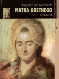 Okładka książki Matka Goethego. Biografia