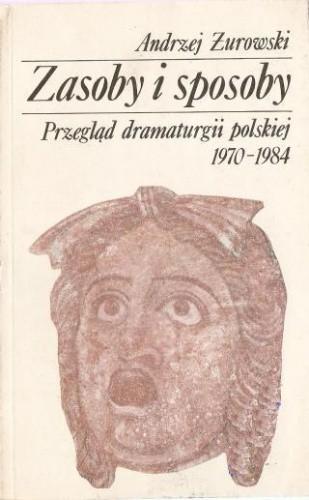 Okładka książki Zasoby i sposoby. Przegląd dramaturgii polskiej 1970-1984