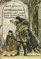 Opowiadania o krawędzi epok i czasów Johna Ronalda Reuela Tolkiena, czyli metafizyka, powieść, fantazja