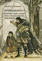 Okładka książki Opowiadania o krawędzi epok i czasów Johna Ronalda Reuela Tolkiena, czyli metafizyka, powieść, fantazja