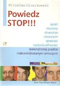 Okładka książki Powiedz stop! depresji, apatii, chandrze, nerwicom, stresowi, niekontrolowanym emocjom, nadpobudliwości, wewnętrznej pustce