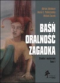 Okładka książki Baśń – oralność – zagadka. Studia i materiały. Tom I.1