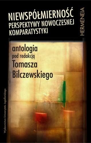 Okładka książki Niewspółmierność. Perspektywy nowoczesnej komparatystyki. Antologia