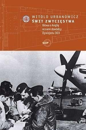 Okładka książki Świt zwycięstwa: bitwa o Anglię oczami dowódcy Dywizjonu 303