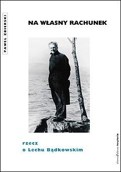 Okładka książki Na własny rachunek. Rzecz o Lechu Bądkowskim