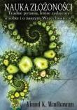 Okładka książki Nauka złożoności. Trudne pytania, które zadajemy o sobie i o naszym Wszechświecie