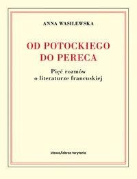 Okładka książki Od Potockiego do Pereca. Pięć rozmów o literaturze francuskiej