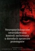 Okładka książki Neuropsychologiczne uwarunkowania kontroli zachowania u dorosłych sprawców przestępstw