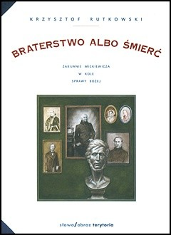 Okładka książki Braterstwo albo śmierć. Zabijanie Mickiewicza w Kole Sprawy Bożej