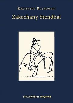 Okładka książki Zakochany Stendhal. Dziennik wyprawy po imię