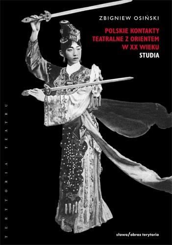 Okładka książki Polskie kontakty teatralne z Orientem w XX wieku. Część druga: Studia
