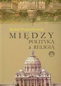Okładka książki Między polityką a religią