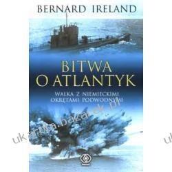 Okładka książki Bitwa o Atlantyk: walka z niemieckimi okrętami podwodnymi