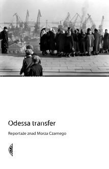 Okładka książki Odessa transfer. Reportaże znad Morza Czarnego