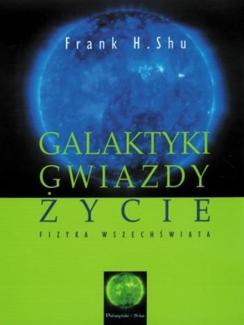 Okładka książki Galaktyki, gwiazdy, życie. Fizyka Wszechświata