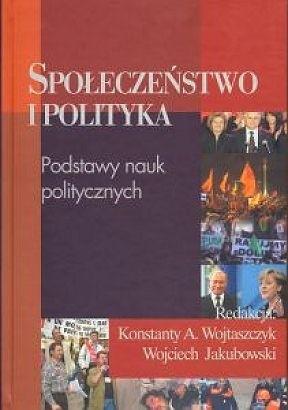 Okładka książki Społeczeństwo i polityka. Podstawy nauk politycznych