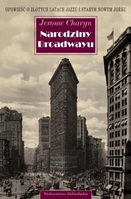 Okładka książki Narodziny Broadwayu : opowieść o złotych latach jazzu i starym Nowym Yorku
