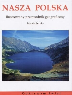 Okładka książki Nasza Polska. Ilustrowany przewodnik geograficzny