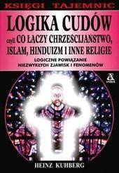 Okładka książki Logika cudów czyli Co łączy chrześcijaństwo, islam, hinduizm i inne religie