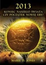 Okładka książki 2013 : koniec naszego świata czy początek nowej ery?